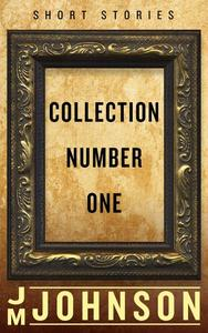 Collection Number One: Short Stories
