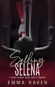 Selling Selena:  A Kinky Menage BDSM Erotic Romance