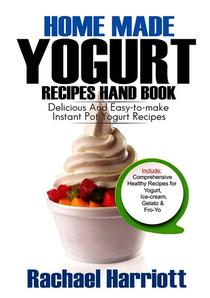 Home Made Yogurt Recipes Hand Book