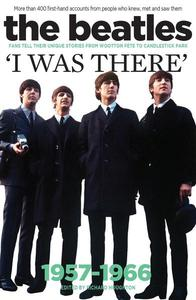 The Beatles - I Was There