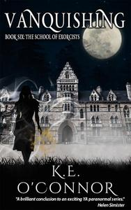 Vanquishing: The School of Exorcists (YA paranormal adventure and romance, Book 6)