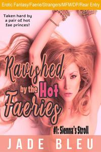Ravished by the Hot Faeries #1: Sienna's Stroll