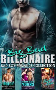 Big Bad Billionaire : Bad Boy Romance Collection