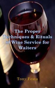 The Proper Techniques & Rituals of Wine Service for Waiters