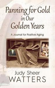 Panning for Gold in Our Golden Years: A Journal for Positive Aging