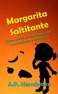 Margarita Saltitante (Como atrair um ogro com uma cama elástica e vegetais)