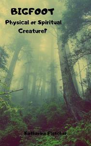 Bigfoot: Physical or Spiritual Creature?