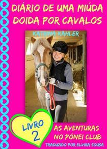Diário de uma Miúda Doida por Cavalos - Livro 2 : As Aventuras no Pónei Clube.
