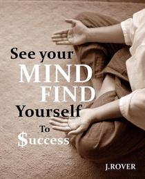 See your mind, find yourself to success: mindset of successful life