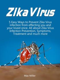 Zika Virus: 5 Easy Ways To Prevent Zika Virus Infection From Effecting Uou and Your Loved Once. All About Zika Virus Infection Prevention, Symptoms, Treatment and much more