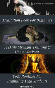 Meditation Book For Beginners: 15 Daily Strength Training & Home Workout Yoga Routines For Beginning Yogi Students