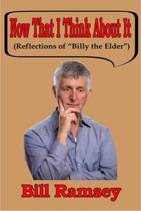 "Now That I Think About It (Reflections of ""Billy the Elder"")"