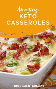 Amazing Keto Casseroles