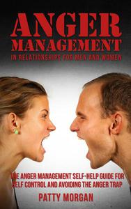 Anger Management in Relationships for Men and Women: The Anger Management Self-Help Guide for Self Control and Avoiding the Anger Trap