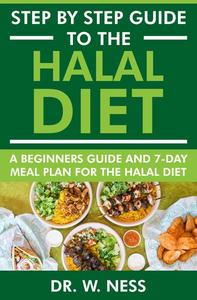 Step by Step Guide to the Halal Diet: A Beginners Guide and 7-Day Meal Plan for the Halal Diet