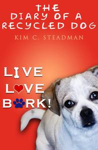 The Diary of a Recycled Dog: Live, Love, Bark!