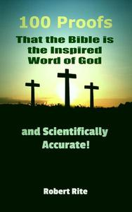 100 Proofs that the Bible is the Inspired Word of God and Scientifically Accurate
