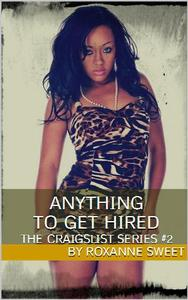 Anything To Get Hired (The Craigslist Series #2) (Interracial Workplace BBW Erotic Romance)