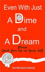Even With Just a Dime and a Dream: Please Don't Give Up! don't give up