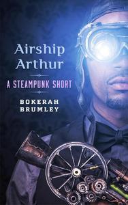 Airship Arthur: A Steampunk Short Story