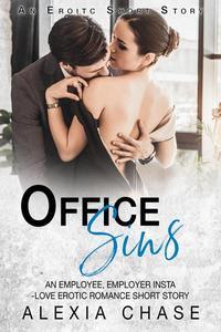 Office Sins: An Employee/Employer, Insta-Love Erotic Romance Short Story: An Erotic Short Story