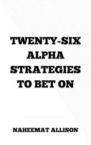 Twenty-Six Alpha Strategies to Bet On