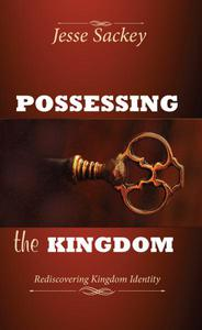 Possessing the Kingdom: Rediscovering Kingdom Identity