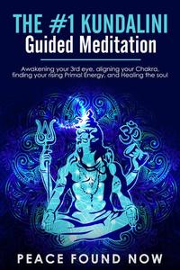 The #1 Kundalini Guided Meditation: Awakening your 3rd eye, Aligning your Chakra, Finding your Rising Primal Energy, and Healing the Soul