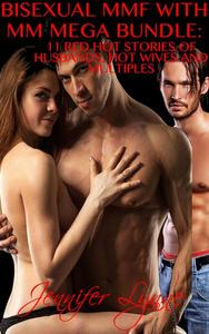 Bisexual MMF With MM Mega Bundle: 11 Stories of Husbands, Hot Wives and Multiples