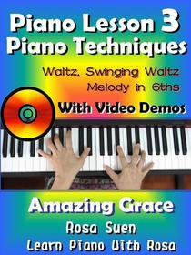 Piano Lesson #3 - Piano Techniques - Waltz, Swinging Waltz, Melody in 6ths with Video Demos to Amazing Grace