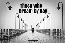 Those Who Dream by Day
