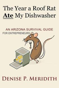 The Year a Roof Rat Ate My Dishwasher: An Arizona Survival Guide for Entrepreneurs