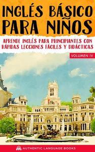 Inglés Básico Para Niños Volumen IV: Aprende Inglés Para Principiantes Con Rápidas Lecciones Fáciles Y Didácticas