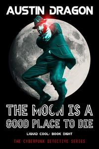 The Moon Is a Good Place to Die (Liquid Cool, Book 8)