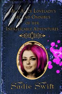Miss Alice Lovelady's Second Omnibus of her Inexplicable Adventures