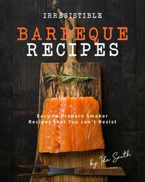 Irresistible Barbeque Recipes: Easy to Prepare Smoker Recipes that You can't Resist