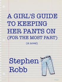 A Girl's Guide to Keeping Her Pants On (For the Most Part)