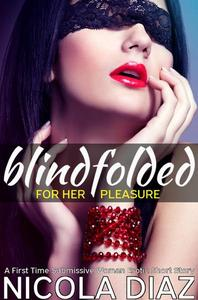 Blindfolded for Her Pleasure - A First Time Submissive Woman Erotic Short Story