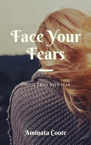 Face Your Fears: Choose Faith Over Fear
