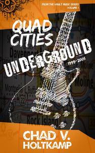 Quad Cities Underground: 1999-2005