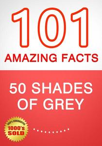 50 Shades of Grey - 101 Amazing Facts You Didn't Know