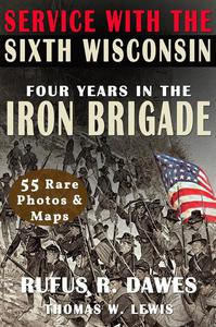 Service With The Sixth Wisconsin (Illustrated): Four Years in the Iron Brigade