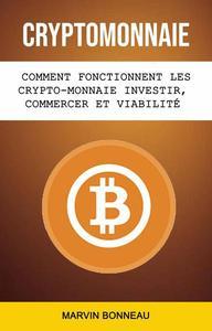 Cryptomonnaie: Comment Fonctionnent Les Crypto-monnaie Investir, Commercer Et Viabilité Future
