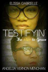 Testifyin': The Rise to Grace