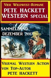 Pete Hackett Western Special Dezember 2017 - Vier Wildwest-Romane: Sammelband