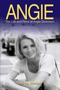 Angie: The Life and Films of Angie Dickinson