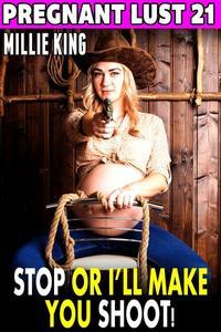 Stop Or I'll Make You Shoot! : Pregnant Lust 21  (Western Erotica Pregnancy Erotica BDSM Erotica Lactation Erotica)