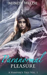 Paranormal Pleasure (A Vampire's Tale Vol. 1)