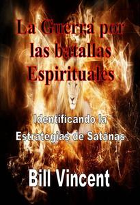 La Guerra por las batallas Espirituales: Identificando la Estrategias de Satánas