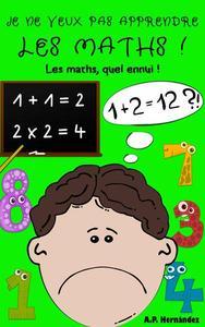 Je ne veux pas apprendre les maths !